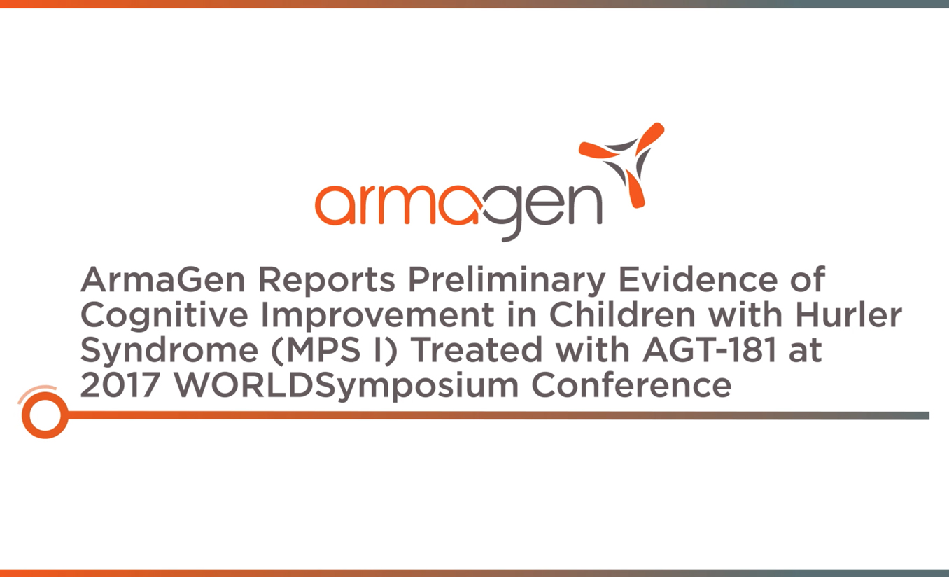 Armagen Reports Preliminary Evidence of Cognitive Improvement in Children with Hurler Syndrome (MPS I) Treated with AGT-181 at 2017 WORLDSymposium Conference
